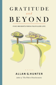 Gratitude and Beyond : Five Insights for a Fulfilled Life, Paperback / softback Book