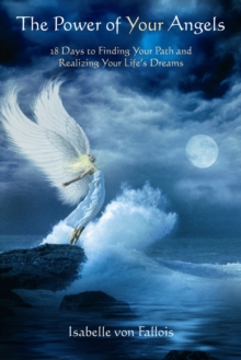 The Power of Your Angels : 28 Days to Finding Your Path and Realizing Your Life's Dreams, Paperback / softback Book
