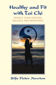 Healthy and Fit with Tai Chi : Perfect Your Posture, Balance, and Breathing, Paperback Book