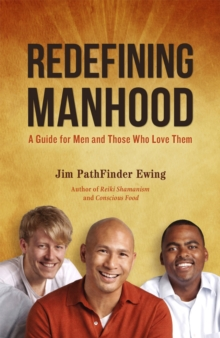 Redefining Manhood : A Guide for Men and Those Who Love Them, Paperback Book