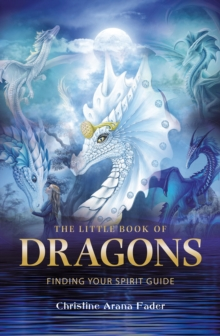 The Little Book of Dragons : Finding your spirit guide, Paperback / softback Book