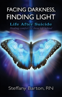 Facing Darkness, Finding Light : Life after Suicide, Paperback / softback Book