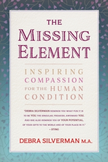 The Missing Element : Inspiring Compassion for the Human Condition, Paperback Book