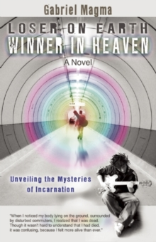 Loser on Earth, Winner in Heaven : Unveiling the Mysteries of Incarnation, Paperback Book