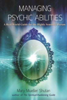 Managing Psychic Abilities : A Real World Guide for the Highly Sensitive Person, Paperback / softback Book
