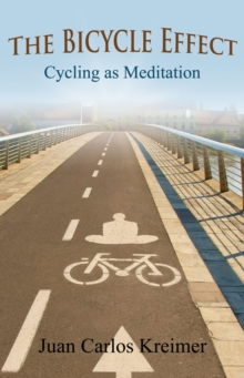 The Bicycle Effect : Cycling as Meditation, Paperback / softback Book