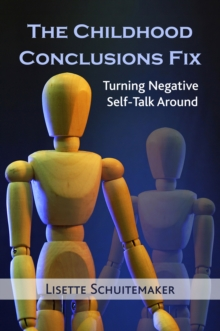 The Childhood Conclusions Fix : Turning Negative Self-Talk Around, Paperback / softback Book