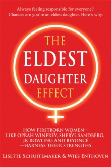 The Eldest Daughter Effect : How Firstborn Women - like Oprah Winfrey, Sheryl Sandberg, JK Rowling and Beyonce - Harness their Strengths, EPUB eBook