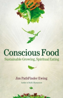 Conscious Food : Sustainable Growing, Spiritual Eating, EPUB eBook
