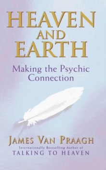 Heaven and Earth : Making the Psychic Connection, Paperback Book
