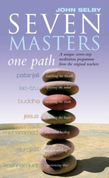 Seven Masters, One Path : Meditation Secrets From The World's Greatest Teachers, Paperback Book