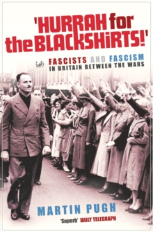 Hurrah for the Blackshirts! : Fascists and Fascism in Britain Between the Wars, Paperback Book