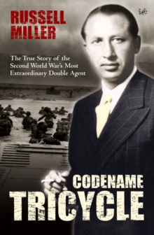 Codename Tricycle : The true story of the Second World War's most extraordinary double agent, Paperback / softback Book