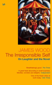 The Irresponsible Self : On Laughter and the Novel, Paperback / softback Book