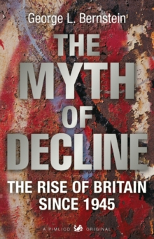The Myth of Decline : The Rise of Britain Since 1945, Paperback Book