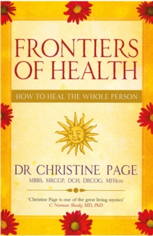 Frontiers Of Health : How to Heal the Whole Person, Paperback Book
