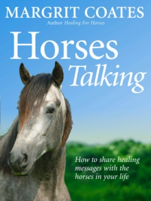 Horses Talking : How to share healing messages with the horses in your life, Paperback Book