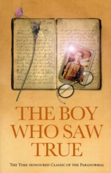 The Boy Who Saw True : The Time-Honoured Classic of the Paranormal, Paperback / softback Book