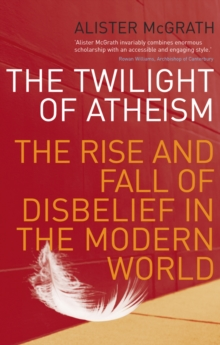 The Twilight Of Atheism : The Rise and Fall of Disbelief in the Modern World, Paperback / softback Book