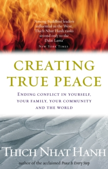 Creating True Peace : Ending Conflict in Yourself, Your Community and the World, Paperback / softback Book