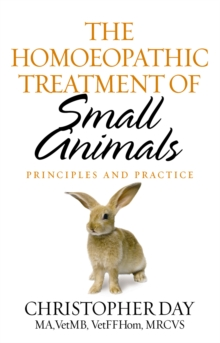 The Homoeopathic Treatment Of Small Animals : Principles and Practice, Paperback / softback Book