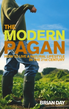 The Modern Pagan : How to Live a Natural Lifestyle in the 21st Century, Paperback Book