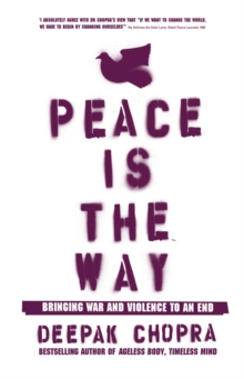 Peace is the Way : Bringing War and Violence to an End, Paperback Book