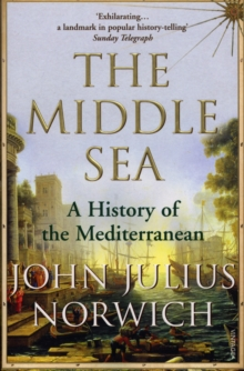 The Middle Sea : A History of the Mediterranean, Paperback Book