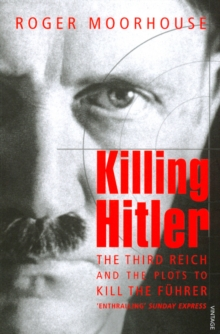 Killing Hitler : The Third Reich and the Plots Against the Fuhrer, Paperback Book