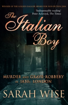 The Italian Boy : Murder and Grave-Robbery in 1830s London, Paperback Book