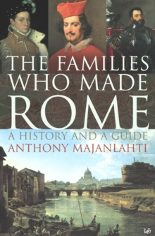 The Families Who Made Rome : A History and a Guide, Paperback Book