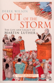 Out of the Storm : The Life and Legacy of Martin Luther, Paperback Book