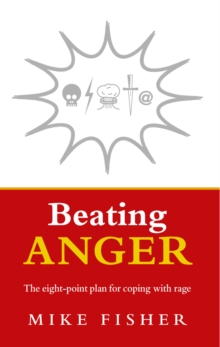 Beating Anger : The Eight-point Plan for Coping with Rage, Paperback Book