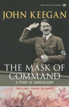 The Mask of Command : A Study of Generalship, Paperback / softback Book