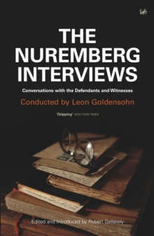 The Nuremberg Interviews : Conversations with the Defendants and Witnesses, Paperback Book