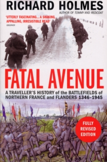 Fatal Avenue : A Traveller's History of the Battlefields of Northern France and Flanders 1346-1945, Paperback Book