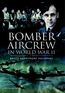 Bomber Aircrew of World War II : True Stories of Frontline Air Combat, Paperback Book