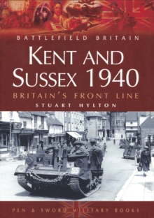Kent and Sussex 1940 : Britain's Frontline, Paperback Book