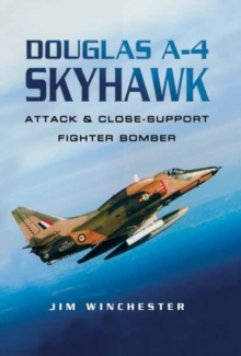 Douglas A-4 Skyhawk : Attack and Close-support Fighter Bomber, Hardback Book