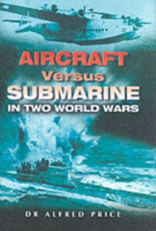 Aircraft Versus Submarine: in Two World Wars, Hardback Book