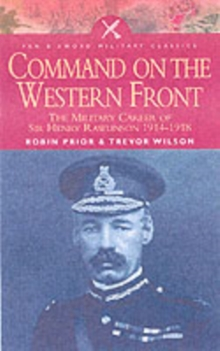 Command on the Western Front : The Military Career of Sir Henry Rawlinson 1914-1918, Paperback Book