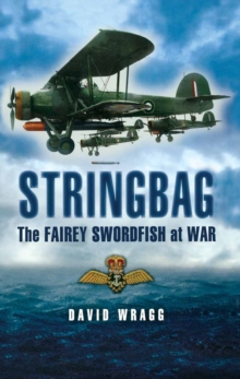 Stringbag : The Fairey Swordfish at War, Hardback Book