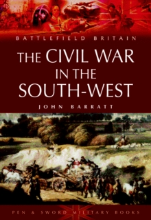 Civil War in South-west England, The: 1642-1646, Paperback / softback Book