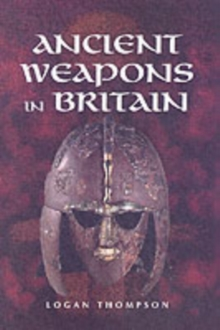 Ancient Weapons in Britain, Hardback Book