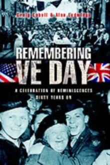 VE Day, A Day to Remember : A Celebration of Reminiscences Sixty Years On, Hardback Book