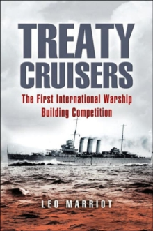 Treaty Cruisers : The First International Warship Building Competition, Hardback Book