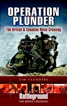 Operation Plunder and Varsity : The British and Canadian Rhine Crossing, Paperback Book