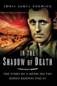 In the Shadow of Death : The Memoir of a Prisoner of War on the Burma Railway, Hardback Book