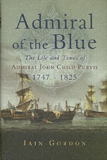 Admiral of the Blue : The Life and Times of Admiral John Child Purvis (1747-1825), Hardback Book
