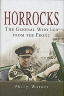 Horrocks, The General Who Led from the Front, Hardback Book